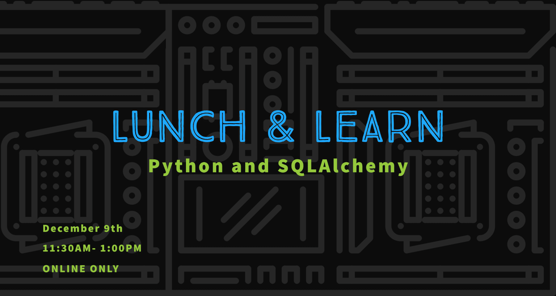 Lunch and learn: python and SQLAlchemy. December 9th 11:30am- 1:00pm. Online Only