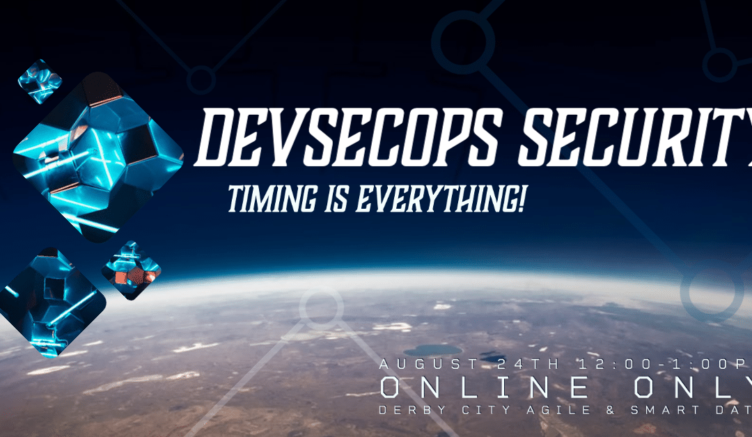 DevSecOps Security: Timing is Everything!