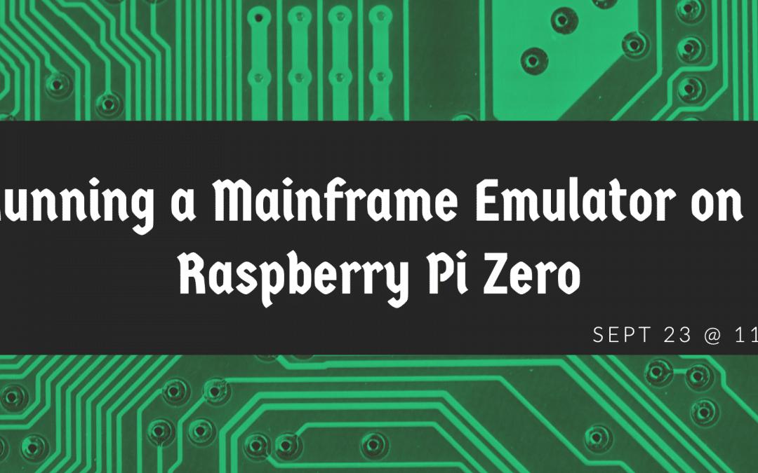 Running a Mainframe Emulator on a Raspberry Pi Zero